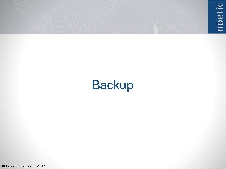 Backup © David J. Kilcullen, 2007