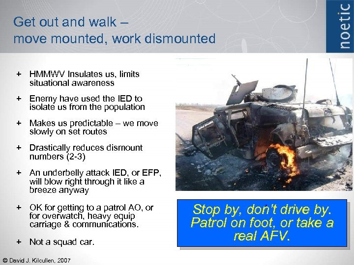 Get out and walk – move mounted, work dismounted + HMMWV Insulates us, limits