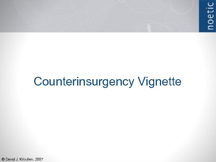 Counterinsurgency Vignette © David J. Kilcullen, 2007