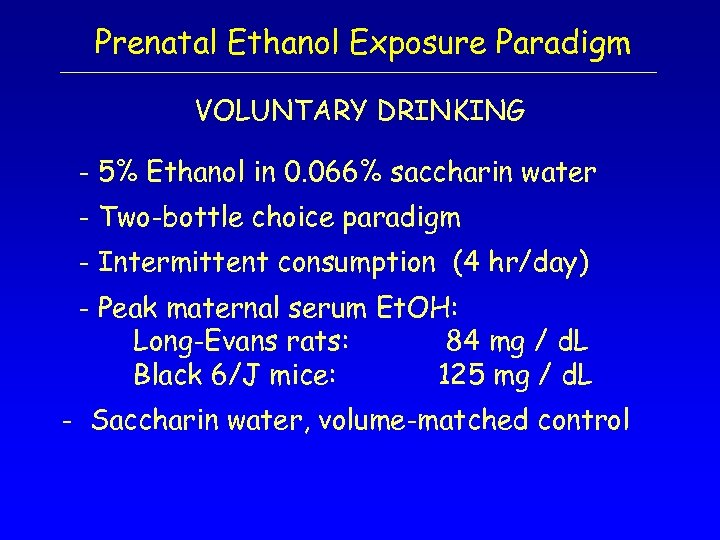 Prenatal Ethanol Exposure Paradigm VOLUNTARY DRINKING - 5% Ethanol in 0. 066% saccharin water