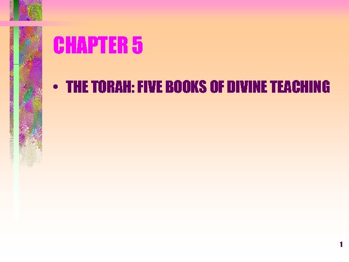CHAPTER 5 • THE TORAH: FIVE BOOKS OF DIVINE TEACHING 1