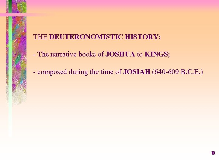THE DEUTERONOMISTIC HISTORY: - The narrative books of JOSHUA to KINGS; - composed during
