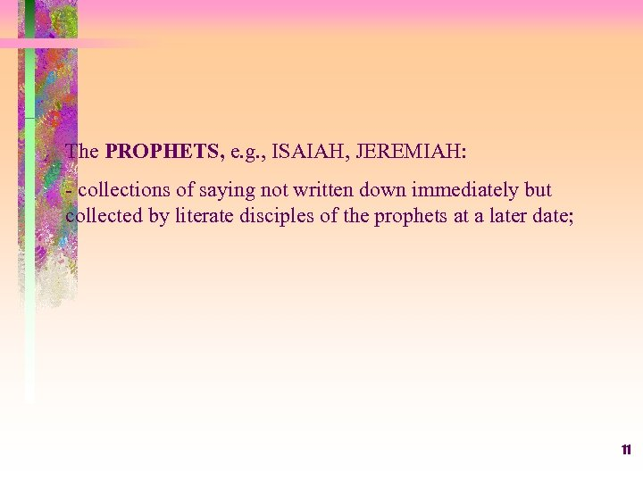 The PROPHETS, e. g. , ISAIAH, JEREMIAH: - collections of saying not written down