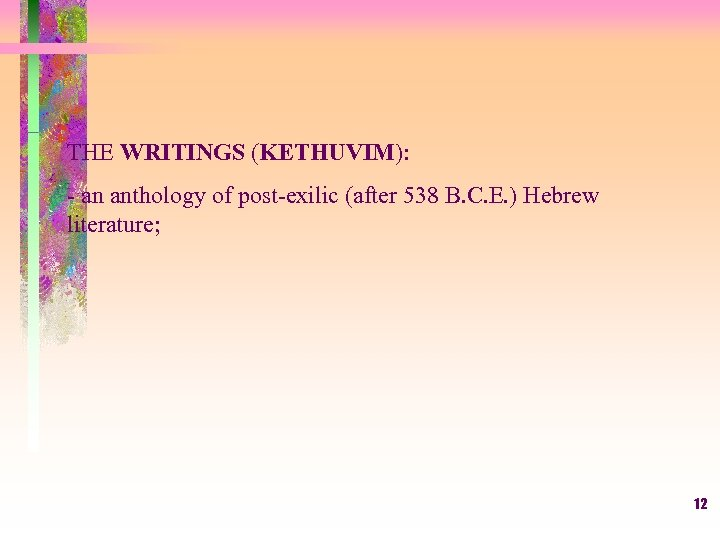 THE WRITINGS (KETHUVIM): - an anthology of post-exilic (after 538 B. C. E. )