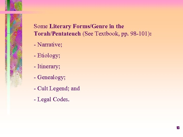 Some Literary Forms/Genre in the Torah/Pentateuch (See Textbook, pp. 98 -101): - Narrative; -