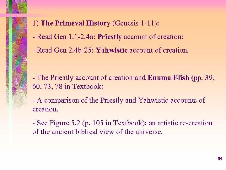 1) The Primeval History (Genesis 1 -11): - Read Gen 1. 1 -2. 4