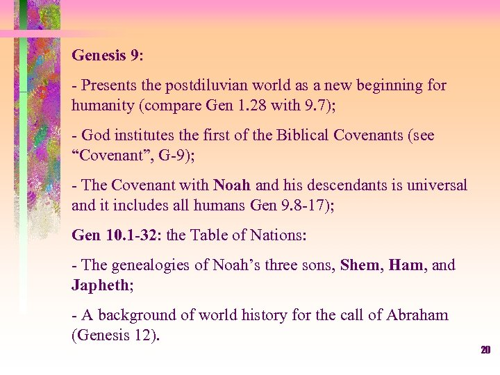 Genesis 9: - Presents the postdiluvian world as a new beginning for humanity (compare