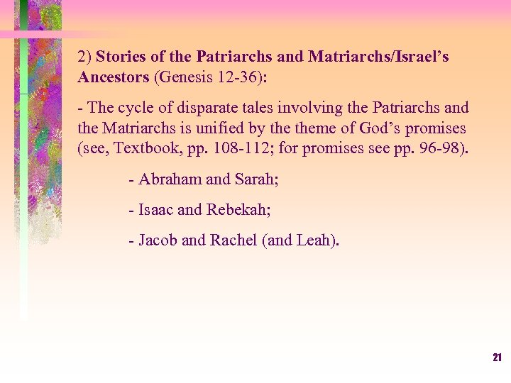 2) Stories of the Patriarchs and Matriarchs/Israel's Ancestors (Genesis 12 -36): - The cycle