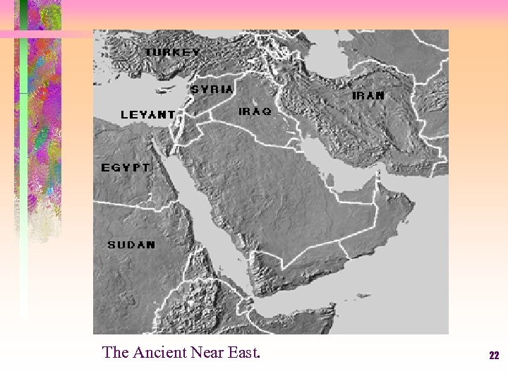 The Ancient Near East. 22