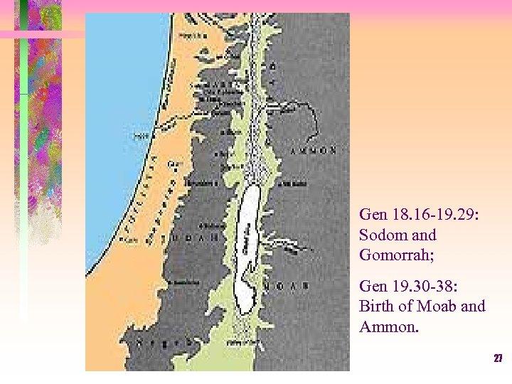 Gen 18. 16 -19. 29: Sodom and Gomorrah; Gen 19. 30 -38: Birth of