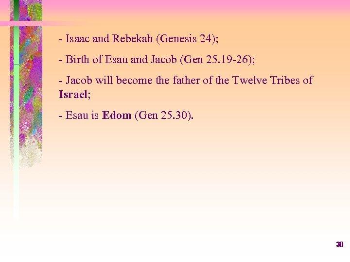 - Isaac and Rebekah (Genesis 24); - Birth of Esau and Jacob (Gen 25.
