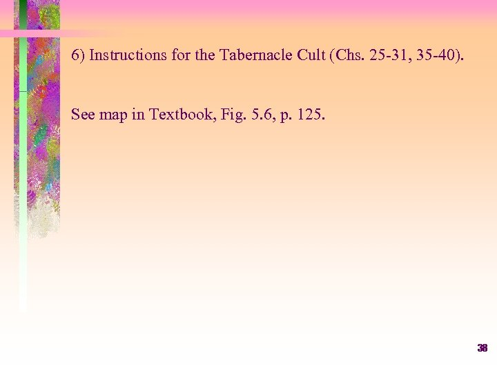 6) Instructions for the Tabernacle Cult (Chs. 25 -31, 35 -40). See map in