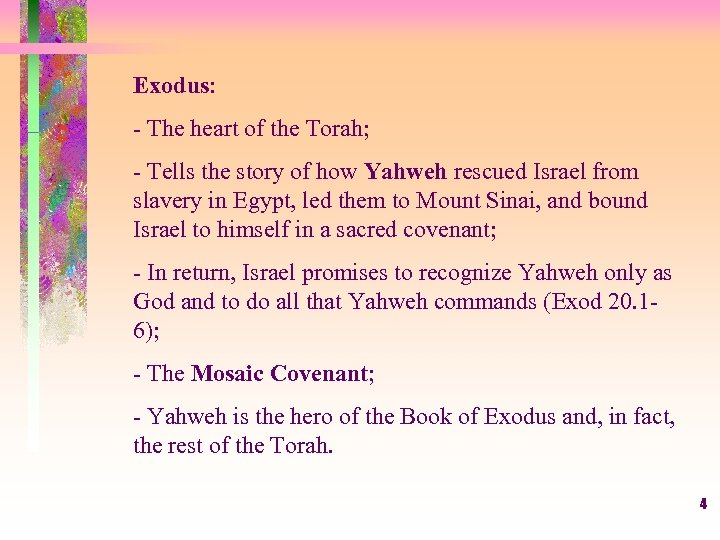Exodus: - The heart of the Torah; - Tells the story of how Yahweh