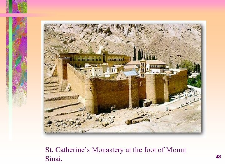 St. Catherine's Monastery at the foot of Mount Sinai. 43
