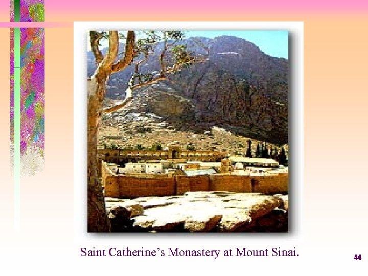 Saint Catherine's Monastery at Mount Sinai. 44
