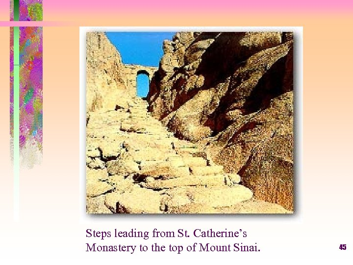 Steps leading from St. Catherine's Monastery to the top of Mount Sinai. 45