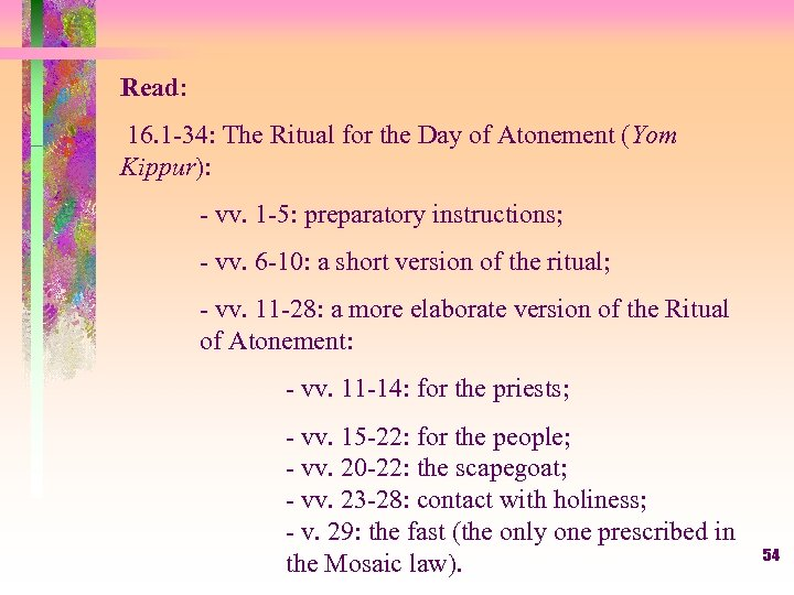Read: 16. 1 -34: The Ritual for the Day of Atonement (Yom Kippur): -