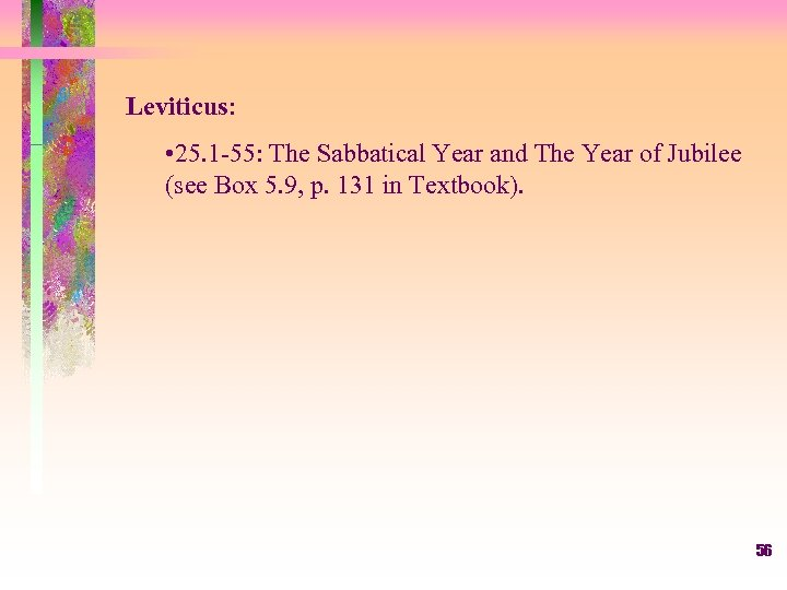 Leviticus: • 25. 1 -55: The Sabbatical Year and The Year of Jubilee (see