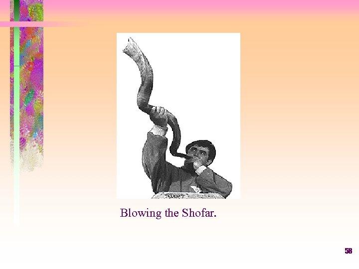 Blowing the Shofar. 58