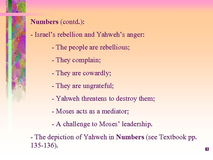 Numbers (contd. ): - Israel's rebellion and Yahweh's anger: - The people are rebellious;