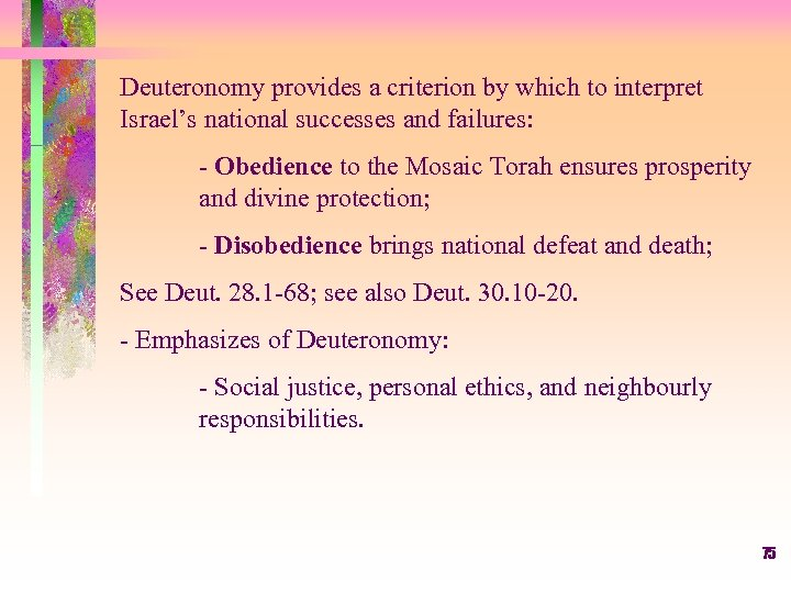 Deuteronomy provides a criterion by which to interpret Israel's national successes and failures: -
