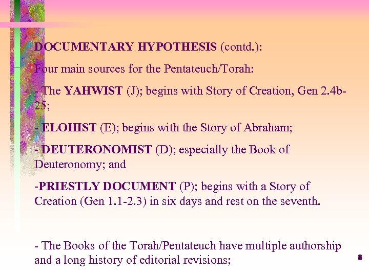 DOCUMENTARY HYPOTHESIS (contd. ): Four main sources for the Pentateuch/Torah: - The YAHWIST (J);