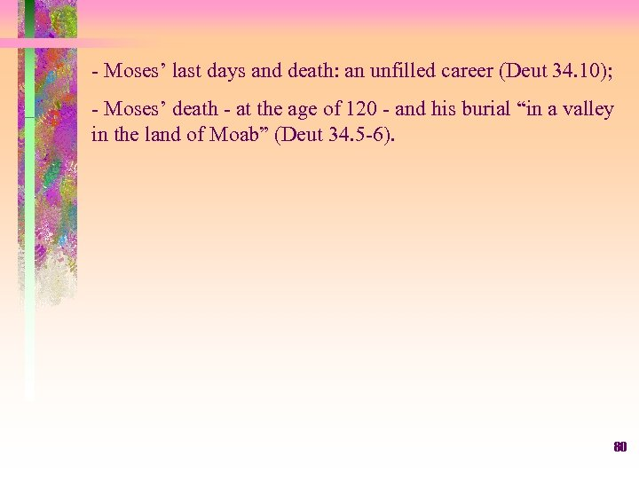 - Moses' last days and death: an unfilled career (Deut 34. 10); - Moses'