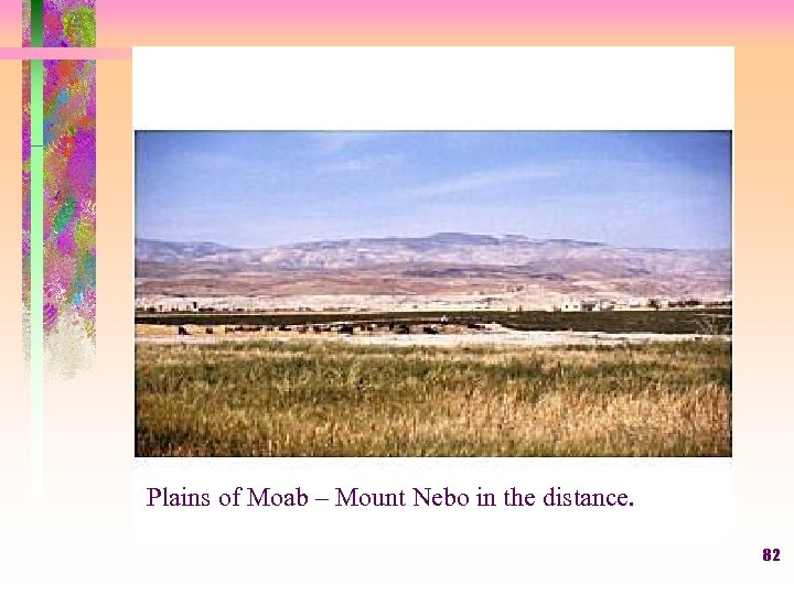 Plains of Moab – Mount Nebo in the distance. 82
