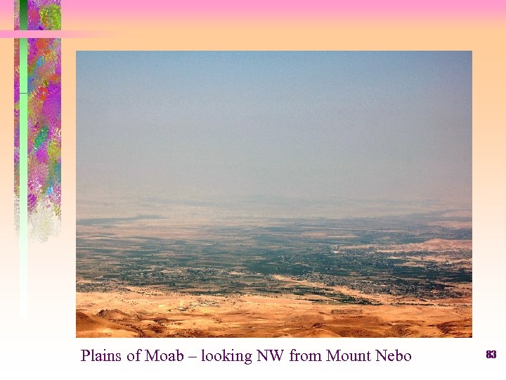 Plains of Moab – looking NW from Mount Nebo 83