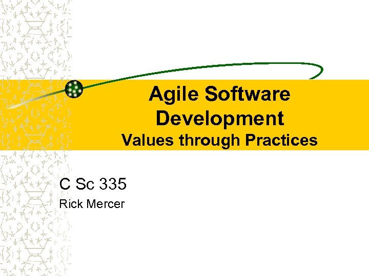 Agile Software Development Values through Practices C Sc 335 Rick Mercer