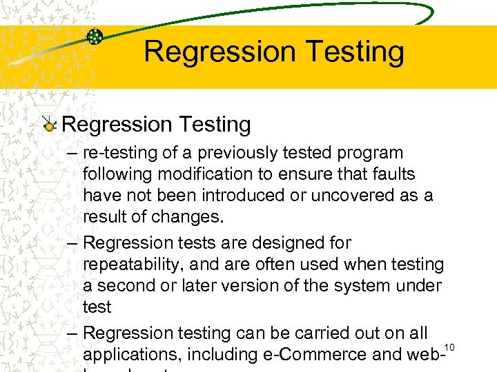 Regression Testing – re-testing of a previously tested program following modification to ensure that
