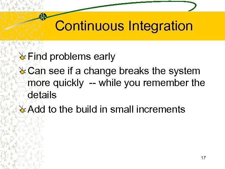Continuous Integration Find problems early Can see if a change breaks the system more