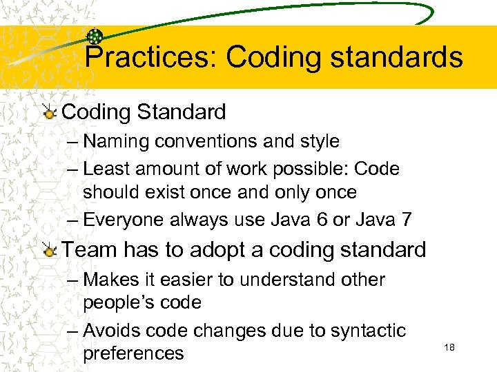 Practices: Coding standards Coding Standard – Naming conventions and style – Least amount of