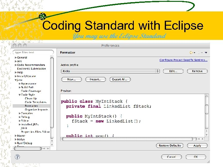 Coding Standard with Eclipse You may use the Eclipse Standard 19