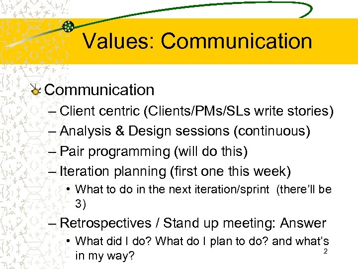 Values: Communication – Client centric (Clients/PMs/SLs write stories) – Analysis & Design sessions (continuous)