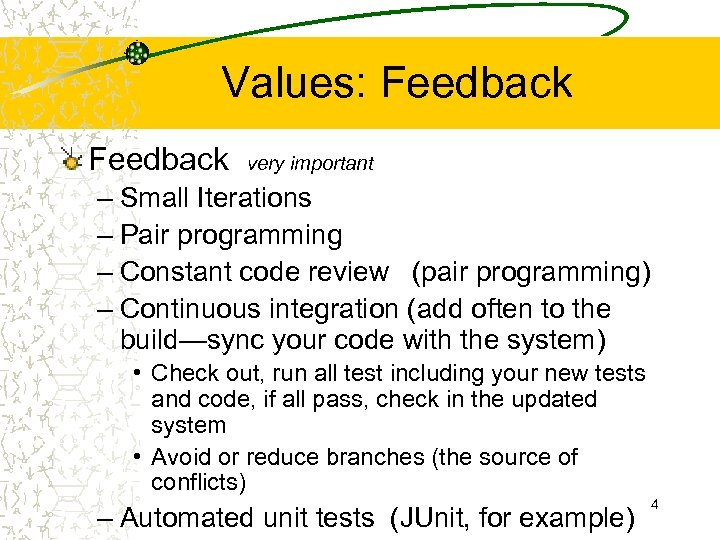 Values: Feedback very important – Small Iterations – Pair programming – Constant code review