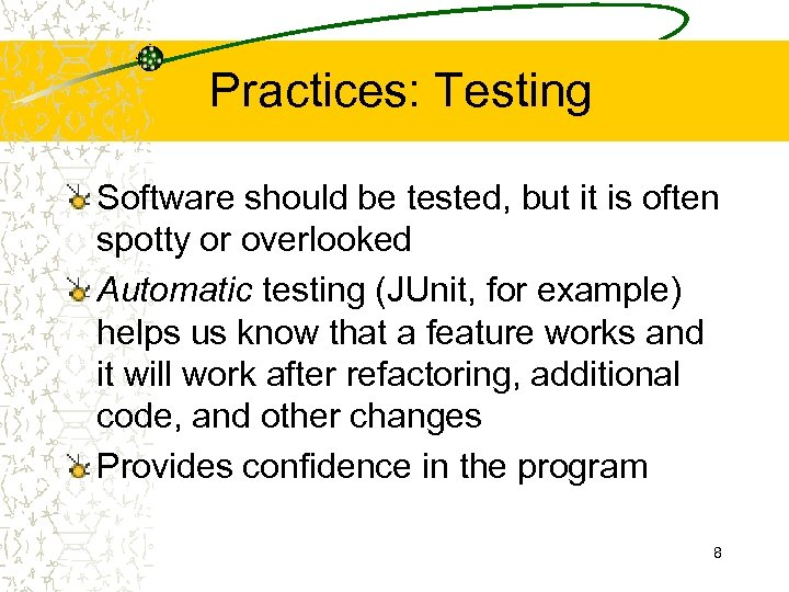 Practices: Testing Software should be tested, but it is often spotty or overlooked Automatic