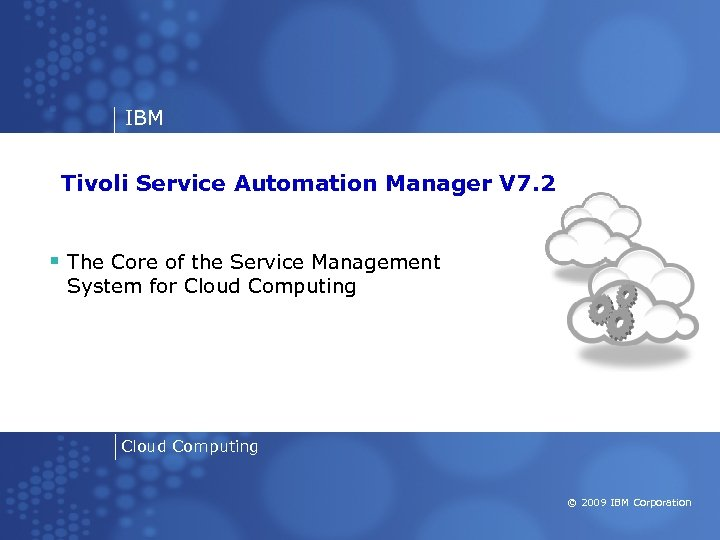 IBM Tivoli Service Automation Manager V 7. 2 § The Core of the Service