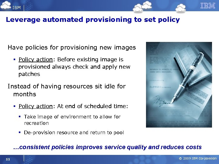IBM Leverage automated provisioning to set policy Have policies for provisioning new images §