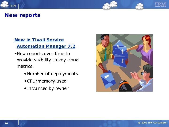 IBM New reports New in Tivoli Service Automation Manager 7. 2 • New reports