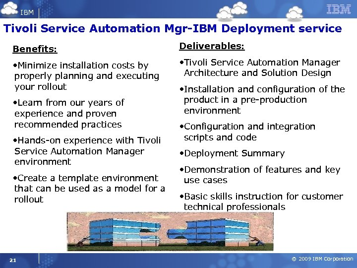 IBM Tivoli Service Automation Mgr-IBM Deployment service Benefits: Deliverables: • Minimize installation costs by