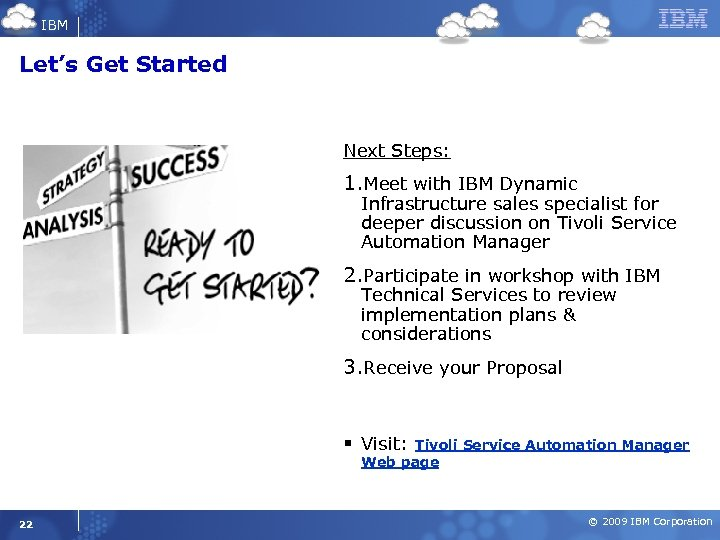 IBM Let's Get Started Next Steps: 1. Meet with IBM Dynamic Infrastructure sales specialist