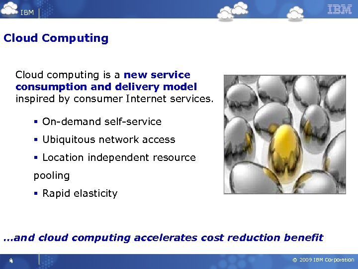 IBM Cloud Computing Cloud computing is a new service consumption and delivery model inspired