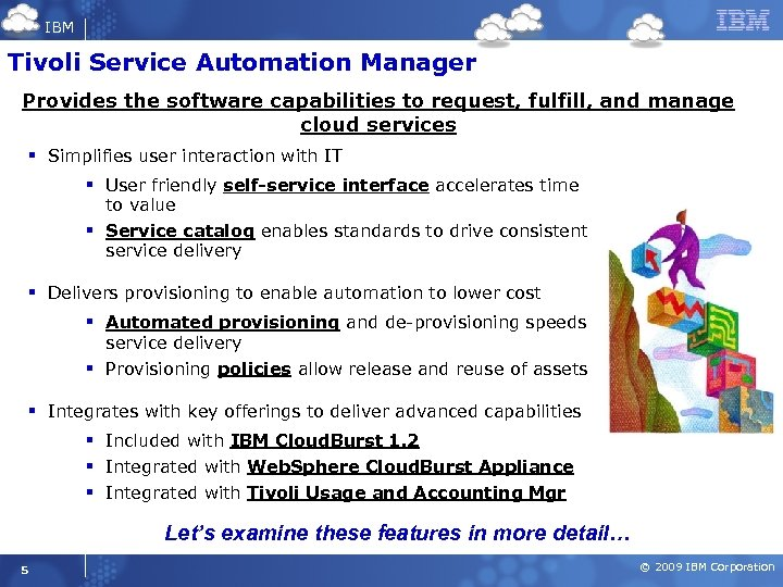 IBM Tivoli Service Automation Manager Provides the software capabilities to request, fulfill, and manage