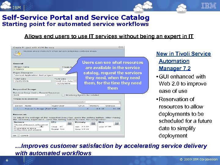 IBM Self-Service Portal and Service Catalog Starting point for automated service workflows Allows end