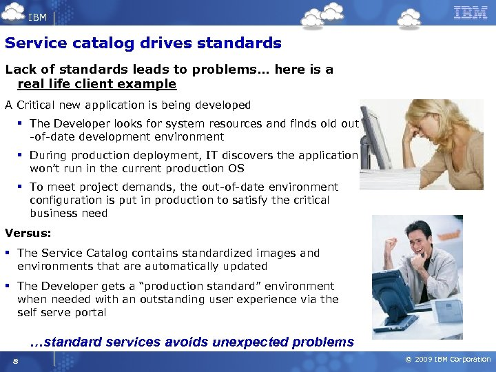 IBM Service catalog drives standards Lack of standards leads to problems… here is a