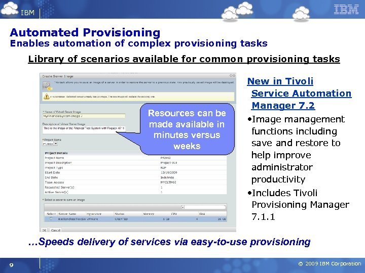 IBM Automated Provisioning Enables automation of complex provisioning tasks Library of scenarios available for