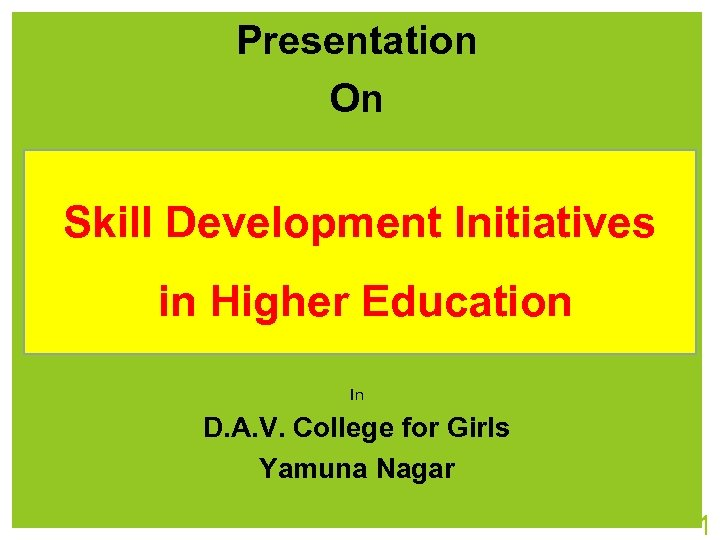 Presentation On Skill Development Initiatives in Higher Education In D. A. V. College for