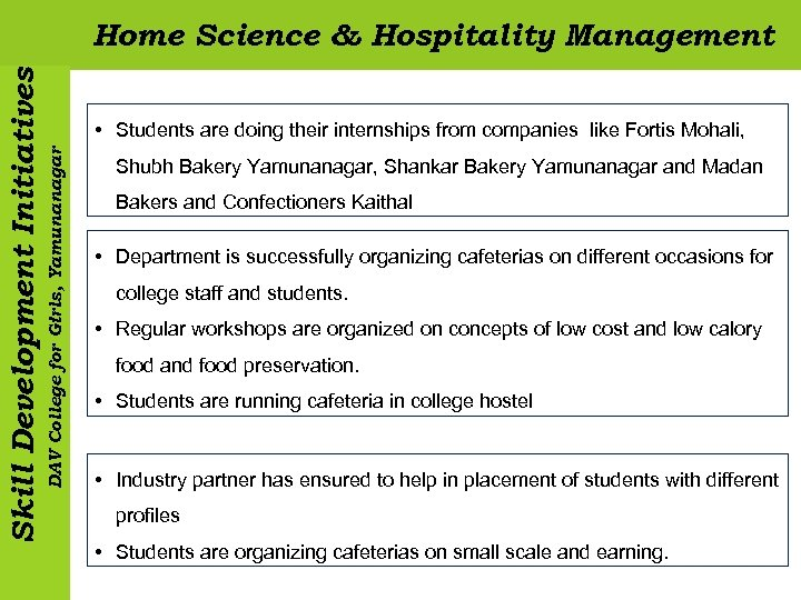 • Students are doing their internships from companies like Fortis Mohali, DAV College
