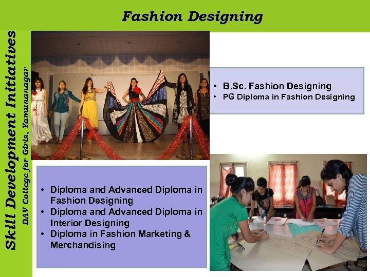 DAV College for Girls, Yamunanagar Skill Development Initiatives Fashion Designing • B. Sc. Fashion